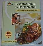 Leichter leben in Deutschland - Das neue Kochbuch zur Aktion 2007 - Über 140 neue Rezepte für ein leichteres Leben