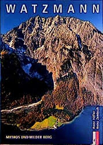 Watzmann: Mythos und wilder Berg. Bergmonografie