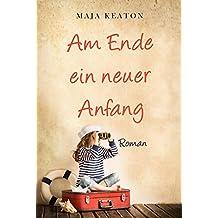 Am Ende ein neuer Anfang: Liebesroman