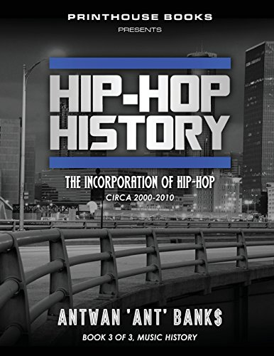 Hip-Hop History (Book 3 of 3): The Incorporation of Hip-Hop: Circa 2000 -2010