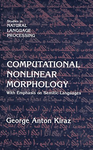 Computational Nonlinear Morphology: With Emphasis on Semitic Languages (Studies in Natural Language Processing) by George Anton Kiraz (2001-12-17)