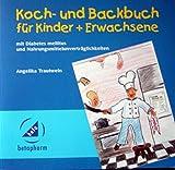 Koch- und Backbuch für Kinder und Erwachsene mit Diabetes mellitus und Nahrungsmitttelunverträglichkeiten -