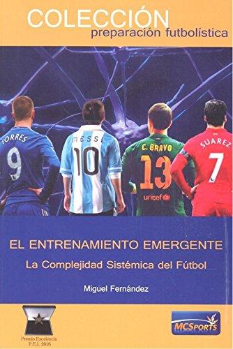 El Entrenamiento Emergente.: La Complejidad Sistémica del Fútbol par