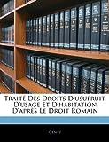 Traite Des Droits D'Usufruit, D'Usage Et D'Habitation D'Apres Le Droit Romain