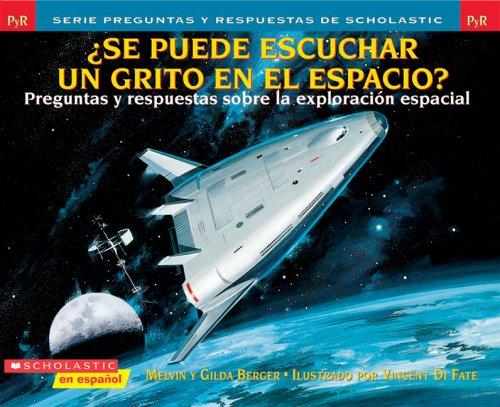 Se Puede Escuchar un Grito en el Espacio?: Preguntas y Respuestas Sobre la Exploracion Espacial (Preguntas y Respuestas de Scholastic) por Melvin Berger