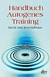 Handbuch Autogenes Training, Grundlagen, Technik, Anwendung