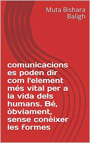 comunicacions es poden dir com l'element més vital per a la vida dels humans. Bé, òbviament, sense conèixer les formes  (Catalan Edition) por Muta Bishara  Baligh