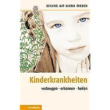 Kinderkrankheiten: Vorbeugen - erkennen - heilen (Gesund mit Maria Treben)