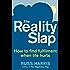 The Reality Slap