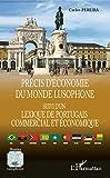 Précis d'économie du monde lusophone : Suivi d'un Lexique de portugais commercial et économique - Portugal, Brésil, Angola, Mozambique, Cap-Vert, ... Sao Tomé e Principe, Timor oriental, Macau