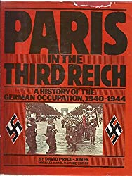 Paris in the Third Reich: A History of the German Occupation, 1940-1944 by David Pryce-Jones (1981-08-01)