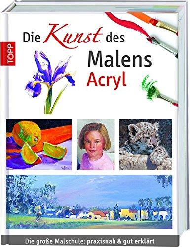 Die Kunst des Malens Acryl: Die große Malschule: praxisnah & gut erklärt (Landschafts-malerei, Acryl)