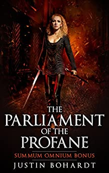 The Parliament of the Profane: Summum Omnium Bonus by [Bohardt, Justin]