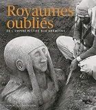 Album royaumes oubliés de l'empire Hittite aux Araméens