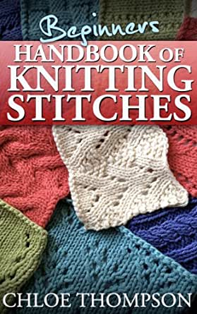 Knitting Stitches To Learn : Beginners Handbook of Knitting Stitches: Learn How to Knit Great New Stitches...