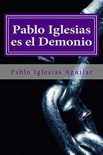 Pablo Iglesias es el Demonio por Pablo Iglesias Aguilar