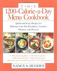 The 1200-Calorie-a-Day Menu Cookbook: Quick and Easy Recipes for Delicious Low-fat Breakfasts, Lunches, Dinners, and Desserts