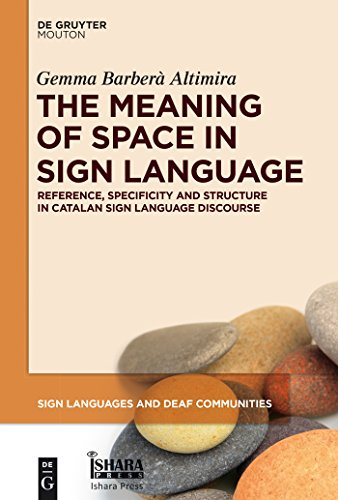 The Meaning of Space in Sign Language: Reference, Specificity and Structure in Catalan Sign Language Discourse (Sign Languages and Deaf Communities [SLDC] Book 4) (English Edition)