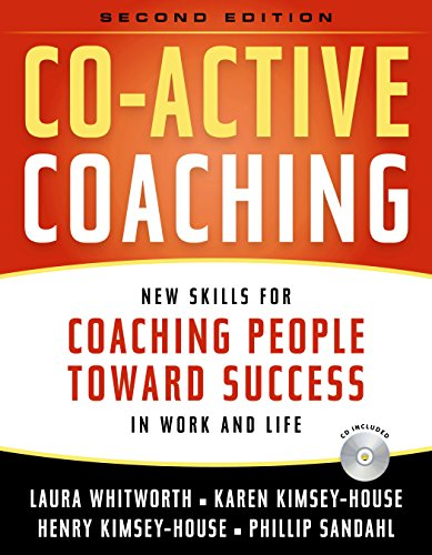 Co-Active Coaching: Changing Business, Transforming Lives: New Skills for Coaching People Toward Success in Work and Life