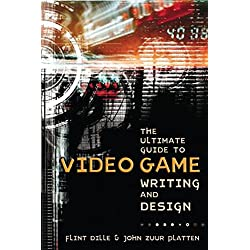 The Ultimate Guide to Video Game Writing and Design