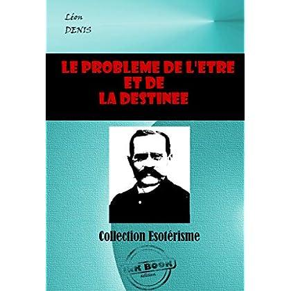 Le problème de l'Être et de la Destinée: édition intégrale (Littérature ésotérique)