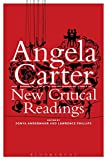 Angela Carter: New Critical Readings [Lingua inglese]
