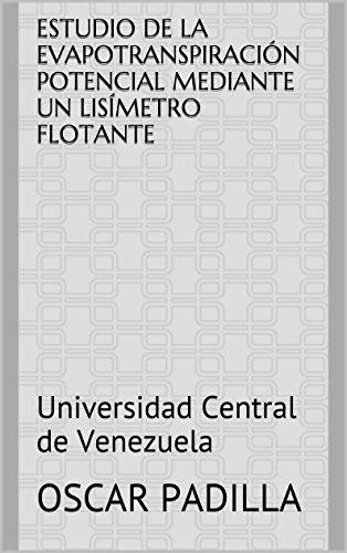 Estudio de la Evapotranspiración Potencial Mediante un Lisímetro Flotante: Universidad Central de Venezuela por Oscar Padilla