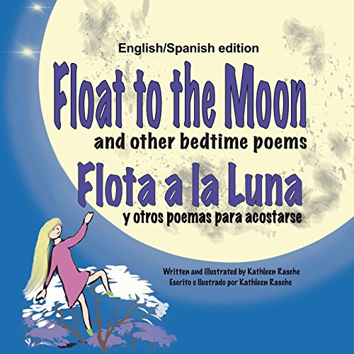 Float to the Moon and Other Bedtime Poems - English/Spanish Edition par Kathleen Rasche