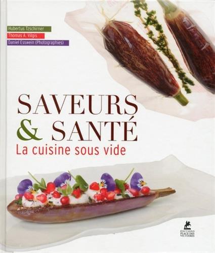 Saveurs & Santé : La cuisine sous vide par Hubertus Tzschirner, Thomas Vilgis