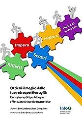 Ottieni il meglio dalle tue Retrospettive Agili: Un insieme di tecniche per effettuare le tue Retrospettive nelle metodologie Agili (Italian Edition)