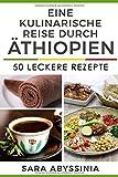 Eine kulinarische Reise durch Äthiopien: 50 leckere Rezepte