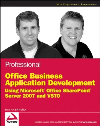 Professional Office Business Application Development: Using Microsoft Office SharePoint Server 2007 and VSTO (Wrox Programmer to Programmer) by Steve Fox (2008-10-20)