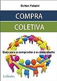 Compra coletiva: Guia para o comprador e o comerciante (Ecommerce Melhores Práticas) (Portuguese Edition)