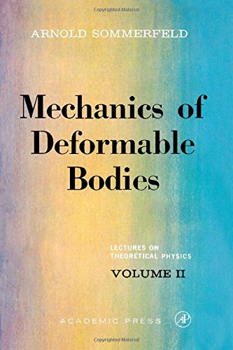 002: Mechanics of Deformable Bodies: Lectures on Theoretical Physics, Vol. 2: Volume 2