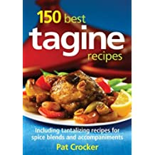 150 Best Tagine Recipes: Including Tantalizing Recipes for Spice Blends and Accompaniments by Crocker, Pat (2011) Paperback