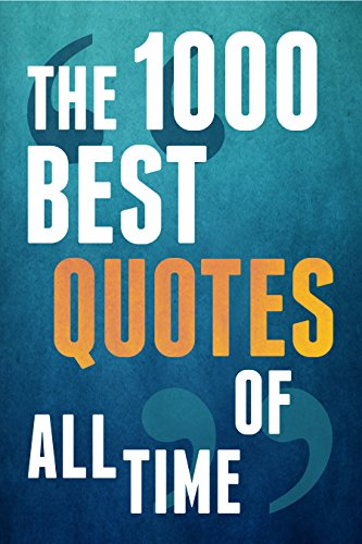 The 1000 Best Quotes Of All Time(Inspirational Quotes, Happiness Quotes,  Motivational Quotes