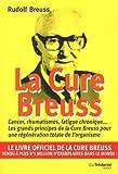 La cure Breuss : Cancer, rumathismes, fatigue chronique... Les grands principes de la Cure Breuss pour une régénération totale de l'organisme