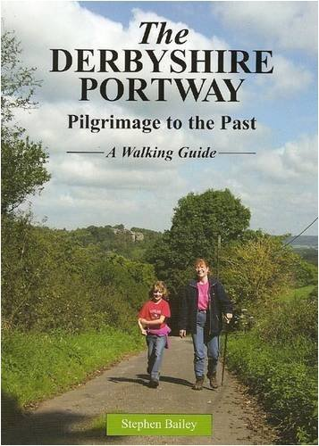 The Derbyshire Portway: Pilgrimage to the Past - a Walking Guide by Stephen Bailey (2008-02-01)