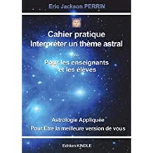 LE CAHIER PRATIQUE- INTERPRETATION ASTROLOGIQUE (ASTROLOGIE t. 10)