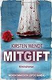 Mitgift (Mordkommission Leipzig, Band 4) von Kirsten Wendt