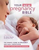 Your New Pregnancy Bible: The Experts' Guide to Pregnancy and Early Parenthood