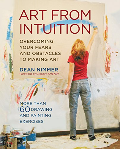 Art from Intuition: Overcoming Your Fears and Obstacles to Making Art di Dean Nimmer