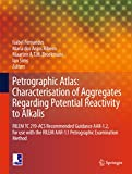 Petrographic Atlas: Characterisation of Aggregates Regarding Potential Reactivity to Alkalis: RILEM TC 219-ACS Recommended Guidance AAR-1.2, for Use with ... Method (Rilem State-Of-The-Art Reports)