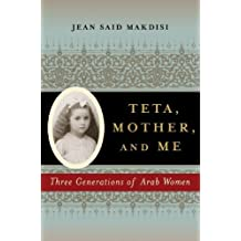 Teta, Mother, and Me: Three Generations of Arab Women by Jean Said Makdisi (2006-07-17)