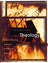Constructive Theology: A Contemporary Approach to Classic Themes: A Project of The Workgroup On Constructive Christian Theology by Serene Jones (2005) Paperback
