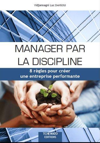 Manager par la discipline: 8 règles pour créer une entreprise performante par Vidjannagni Luc DANSOU