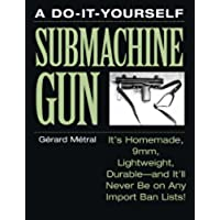 The Do-it-Yourself Submachine Gun: It's Homemade, 9mm, Lightweight, Durable-And It'll Never Be On Any Import Ban Lists! - Ak 47 Ammo