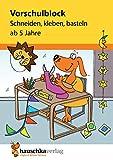 Vorschulblock - Schneiden, kleben, basteln ab 5 Jahre, A5-Block (Übungsmaterial für Kindergarten und Vorschule, Band 618) - Ulrike Maier