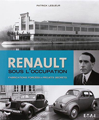 Renault sous l'Occupation : Fabrications forcées & projets secrets