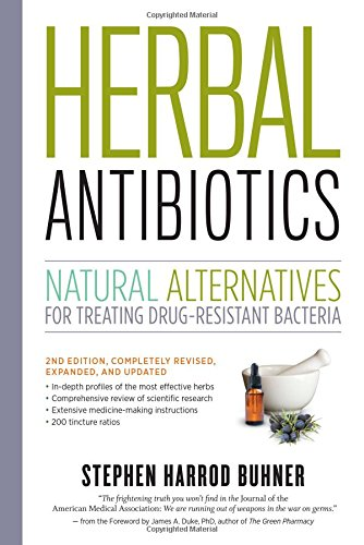 Herbal Antibiotics: Natural Alternatives for Treating Drug-resistant Bacteria por Stephen Harrod Buhner
